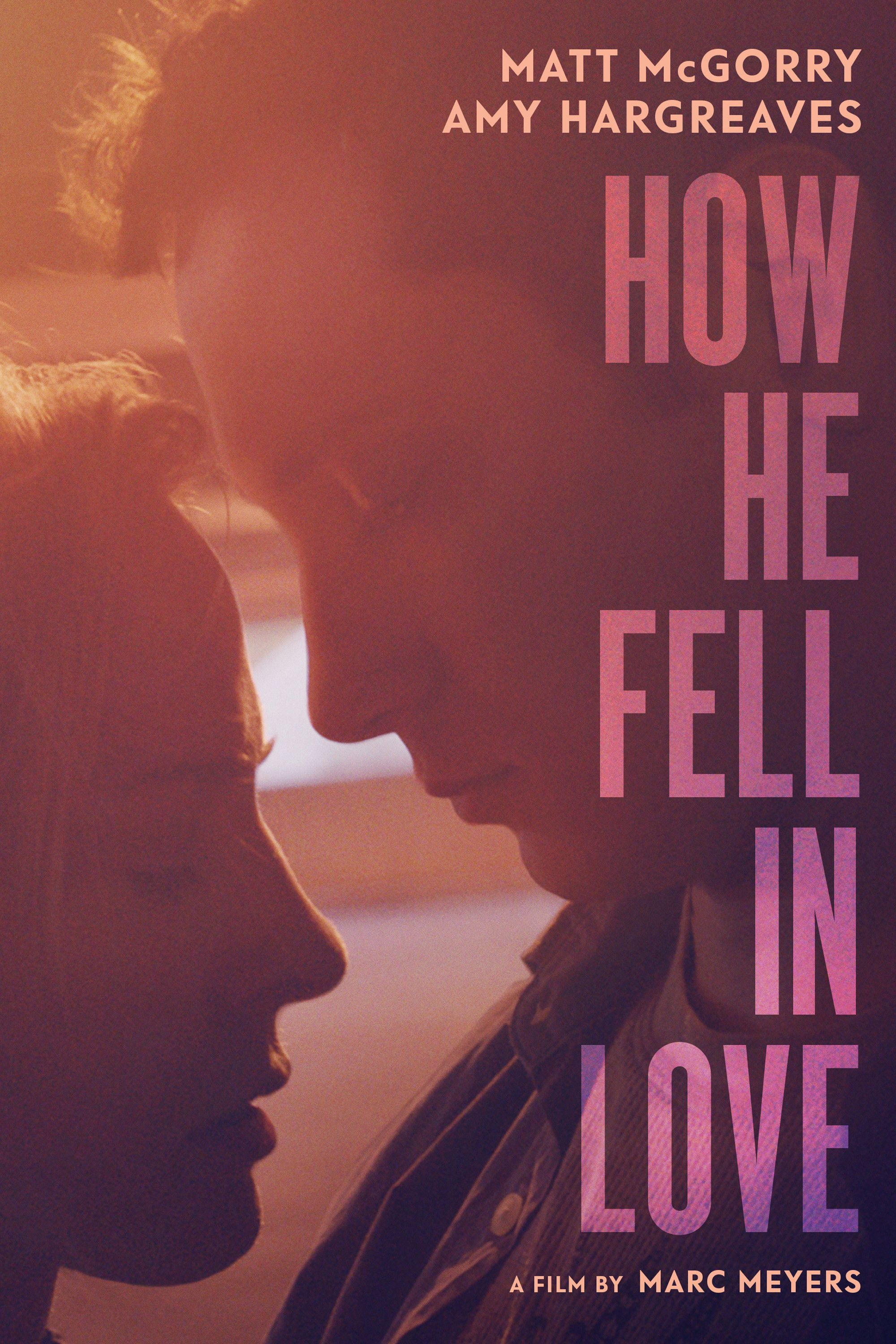 How He Fell In Love Movie Poster Matt Mcgorry Amy Hargreaves Britne Oldford Howhefellinlove Ma Falling In Love Movie Love Movie Full Movies Online Free