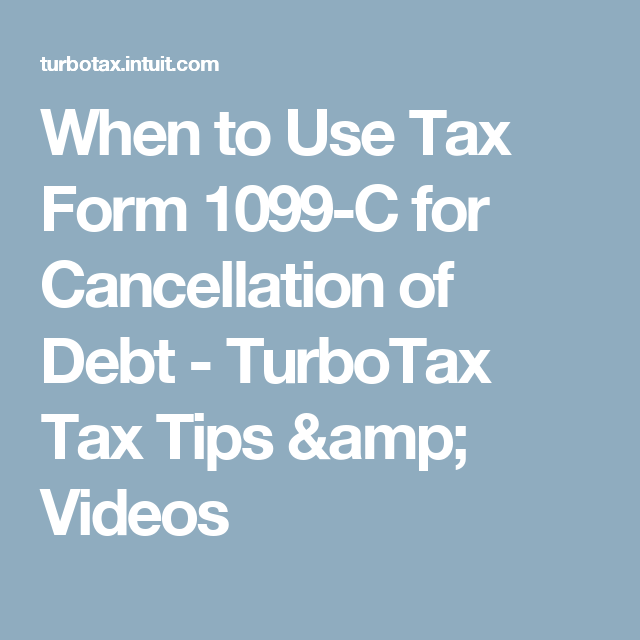 When To Use Tax Form 1099 C For Cancellation Of Debt Turbotax Tax