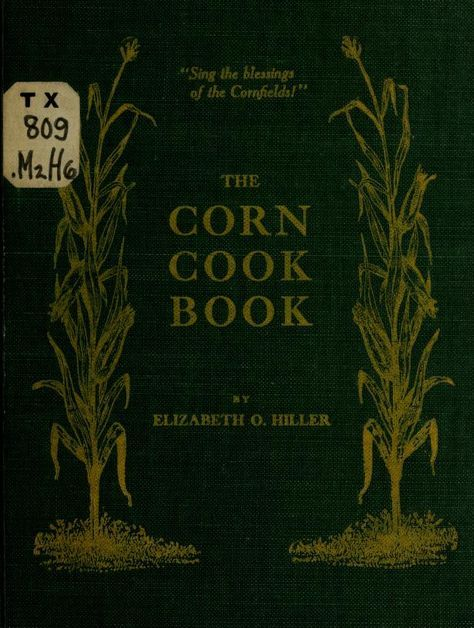 """""""The Corn Cook Book"""" By Elizabeth O Hiller (1907) Published By The Rogerson Press"""