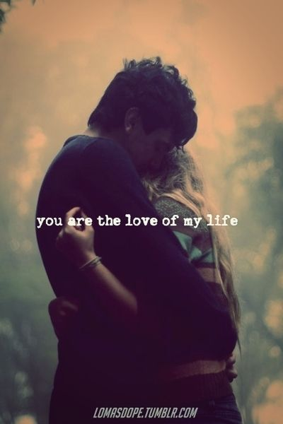 You Are The Love Of My Life Best Love Quotes Love Quotes Love Of My Life