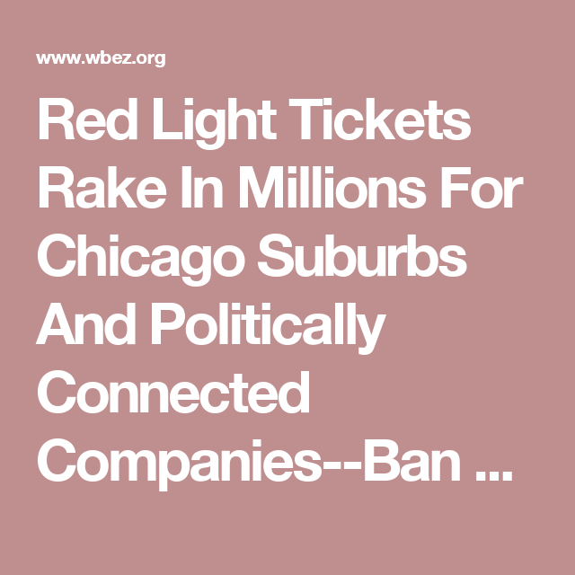 Lovely Red Light Tickets Rake In Millions For Chicago Suburbs And Politically  Connected Companies  Ban