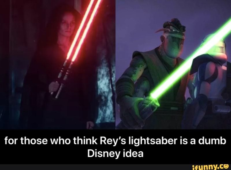 For Those Who Think Rey S Lightsaber Is A Dumb Disney Idea For Those Who Think Rey S Lightsaber Is A Dumb Disney Idea Ifunny Star Wars Jokes Star Wars