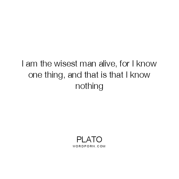 plato i am the wisest man alive for i know one thing and that plato i am the wisest man alive for i know one thing apology platoparadoxsocratesopen