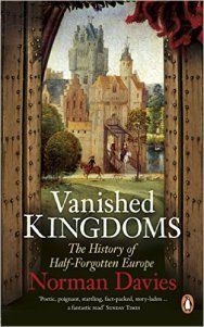 Vanished Kingdoms by Norman Davies