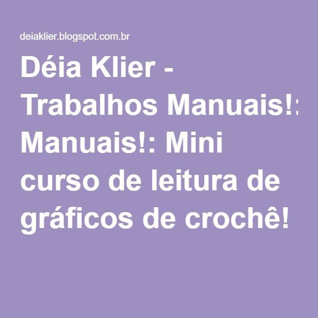 Déia Klier - Trabalhos Manuais!: Mini curso de leitura de gráficos de crochê!