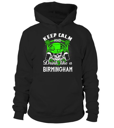 # KEEP CALM AND DRINK LIKE A BIRMINGHAM .  HOW TO ORDER:1. Select the style and color you want: 2. Click Reserve it now3. Select size and quantity4. Enter shipping and billing information5. Done! Simple as that!TIPS: Buy 2 or more to save shipping cost!This is printable if you purchase only one piece. so dont worry, you will get yours.Guaranteed safe and secure checkout via:Paypal | VISA | MASTERCARD