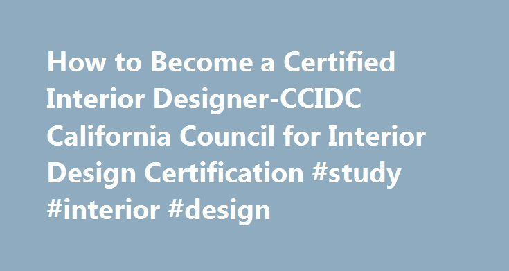 How To Become A Certified Interior Designer CCIDC California Council For Interior  Design Certification #