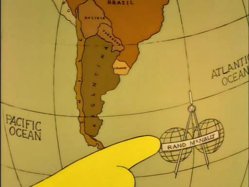"""""""See?  The Southern Hemisphere is made up of everything below the Equa- . . . this line."""" – Lisa Simpson  """"So down there in, say, Argentina or Rand McNally, all their water runs backwards?"""" – Bart Simpson  """"Uh-huh.  In fact, in Rand McNally, they wear hats on their feet and hamburgers eat people."""" – Lisa Simpson  """"Cool."""" – Bart Simpson"""