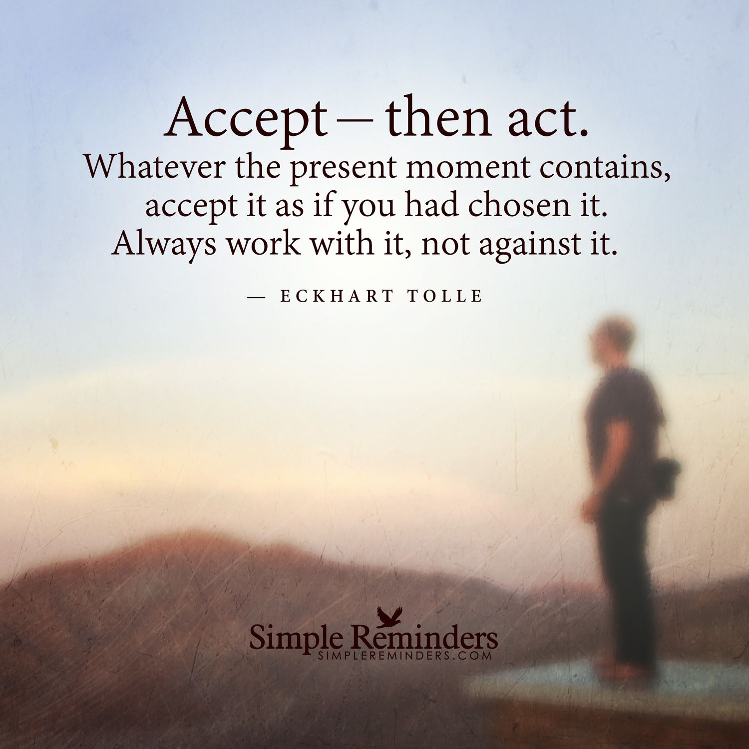 Then Act. Whatever The Present Moment Contains