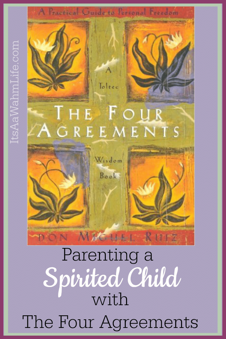 Parenting A Spirited Child With The Four Agreements Itsawahmlife