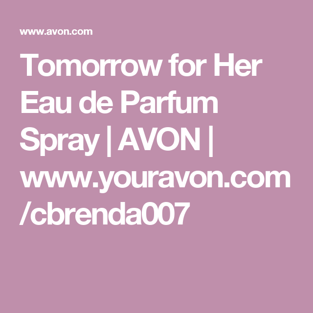 Tomorrow for Her Eau de Parfum Spray | AVON | www.youravon.com/cbrenda007