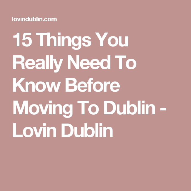 b7a4a2d90fe2aa 15 Things You Really Need To Know Before Moving To Dublin