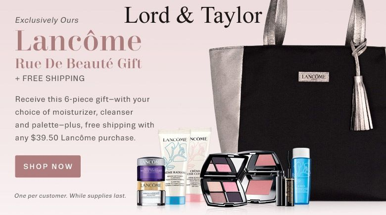 Lancome GWP @ Lord & Taylor. Free shipping. Min. purchase: $39.50 ...