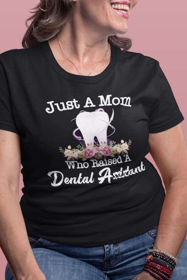 Just A Mom Who Raised A Dental Assistant #dentalassistant