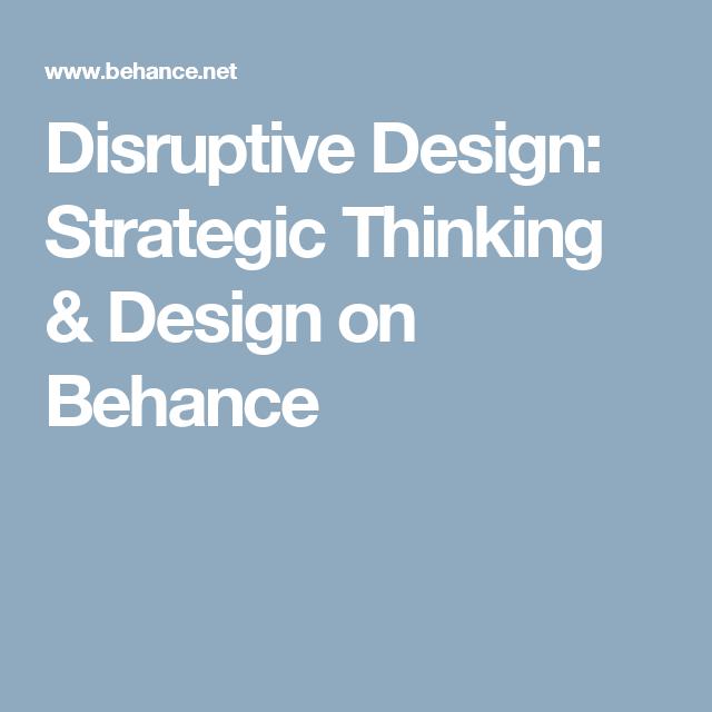 Disruptive Design: Strategic Thinking & Design on Behance