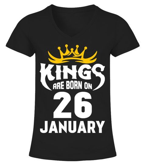 1035e855 KINGS ARE BORN ON 26 JANUARY - V-neck T-Shirt Woman #Shirts  #21to30yearsTshirt