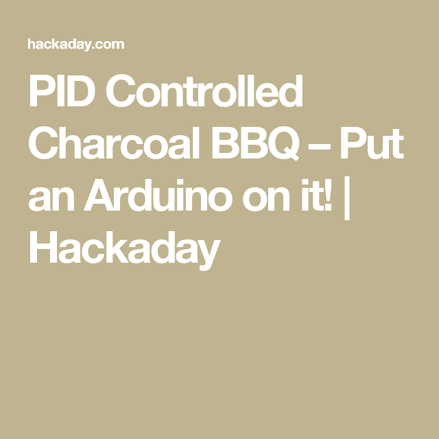 PID Controlled Charcoal BBQ – Put an Arduino on it! | Food