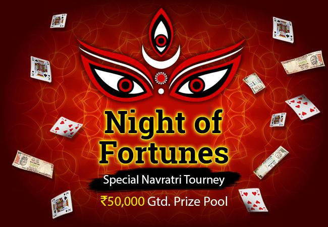 Happy Navratri! Make huge fortune this Navratri by Winning Cash Prizes worth Rs.50,000! Join the Night of Fortunes Special Navratri Tourney  and Celebrate the Special Festival in a Special Manner!
