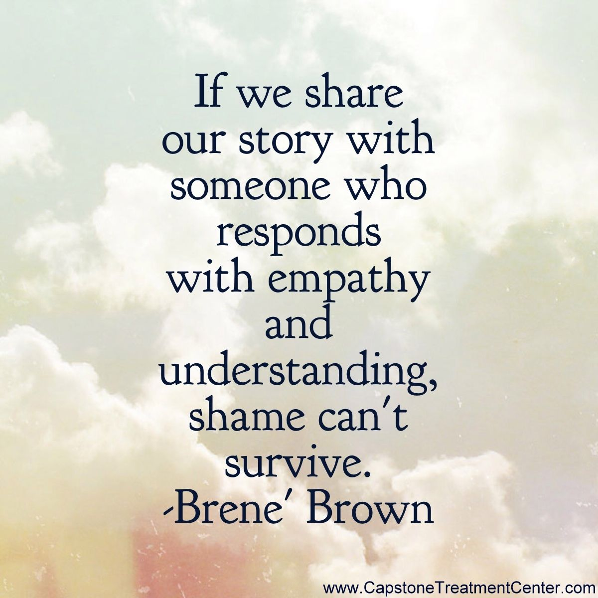 If we share our story with someone who responds with empathy and understanding shame can