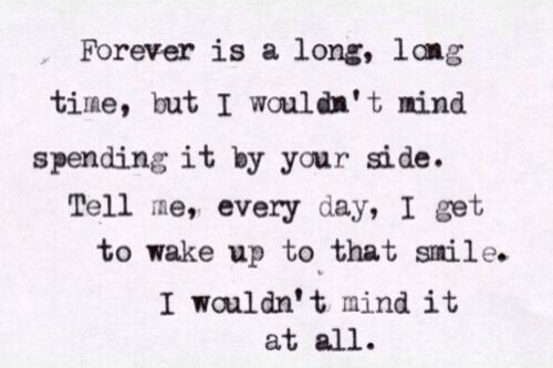 Forever Is A Long Long Time But I Wouldnt Mind Spending It By