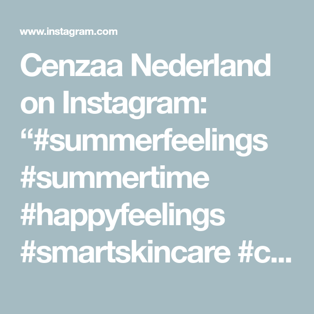 "Cenzaa Nederland on Instagram: ""#summerfeelings #summertime #happyfeelings #smartskincare #cenzaanederland"""