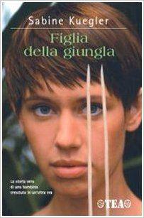 """Italian: FIGLIA DELLA GIUNGLA - A cinque anni SABINE KUEGLER, figlia di missionari, si trasferisce nella giungla della Papua occidentale. Impara subito a cacciare, ad arrampicarsi, a mangiare insetti abbrustoliti e a vivere insieme alla tribù che i suoi genitori sono lì per aiutare e studiare. Solo molti anni dopo, ormai adolescente, a tornare in Europa, a studiare in un collegio svizzero. L'impatto con la """"civiltà"""" sarà estremamente traumatico [Pin by Heidi Tunberg, TCK Care, ReachGlobal]"""