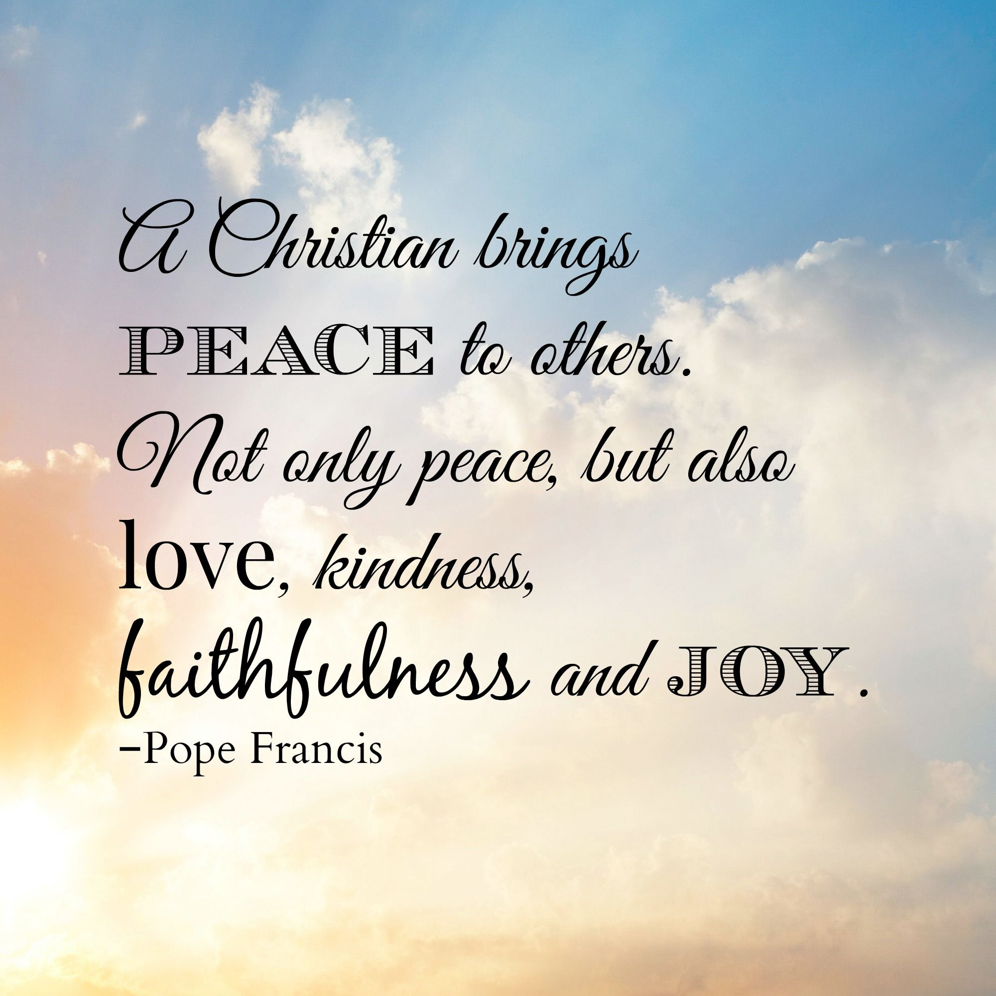 Inspirational Quotes About Peace: A Christian Brings Peace To Others... Pope Francis Quotes