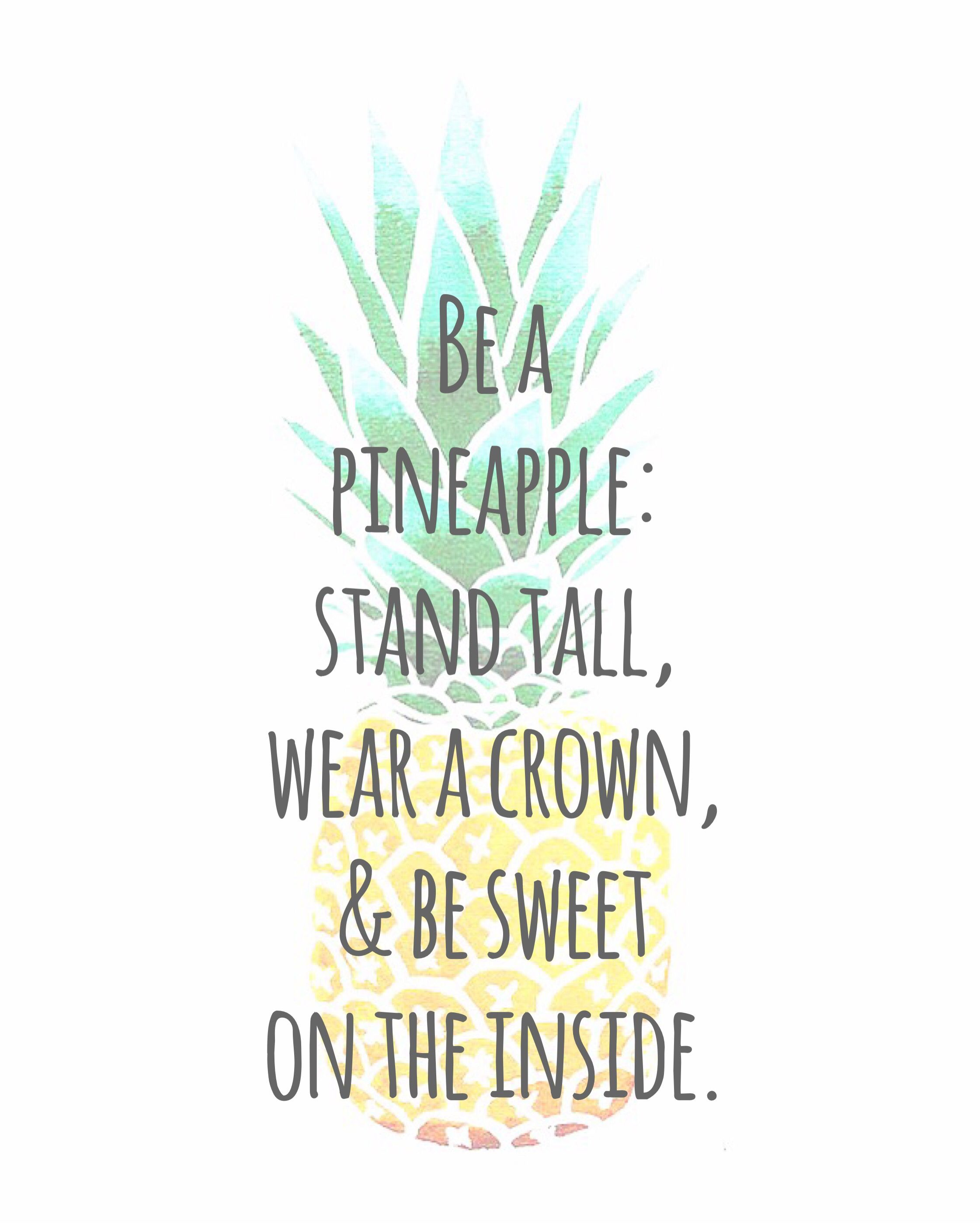 Be a pineapple pineapple Words of Wisdom Pinterest