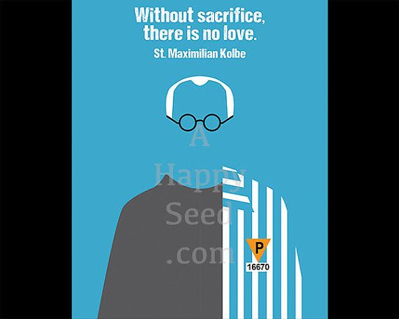 St Maximilian Kolbe Without Sacrifice There Is No Love