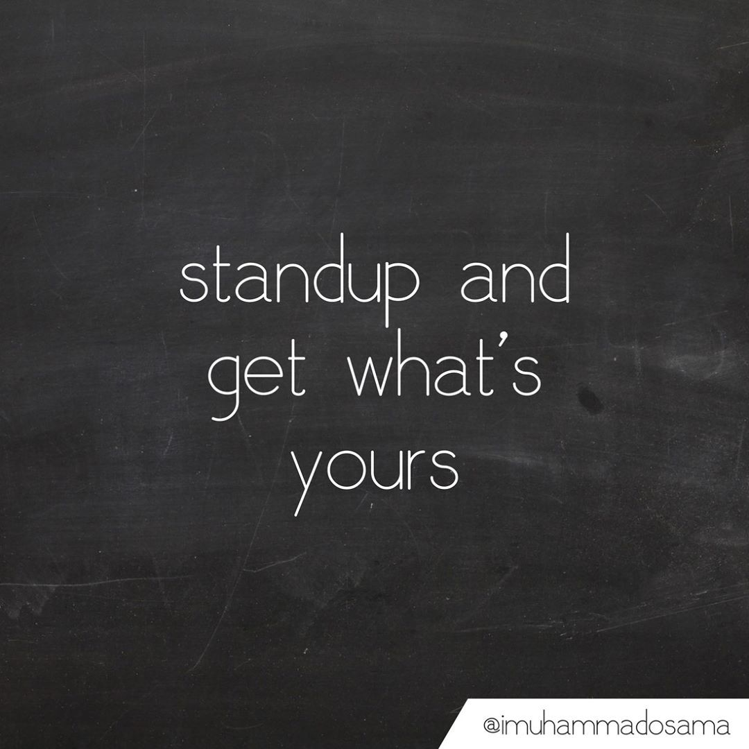Wisdom About Life Quotes Standup And Get Whats Yours  Imuhammadosamaquote