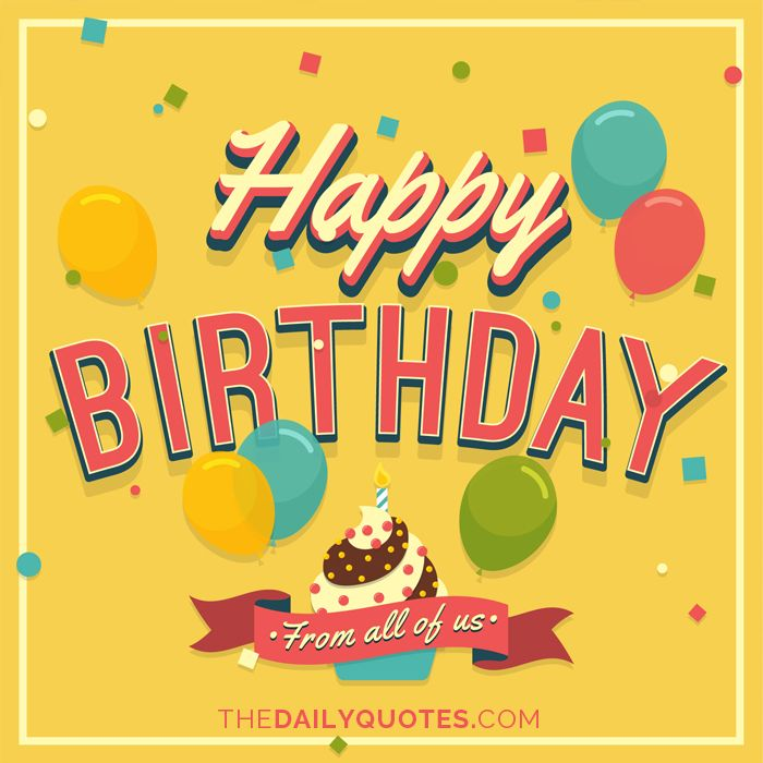 Happy Birthday, from all of us thedailyquotes Birthday - birthday wishes templates word