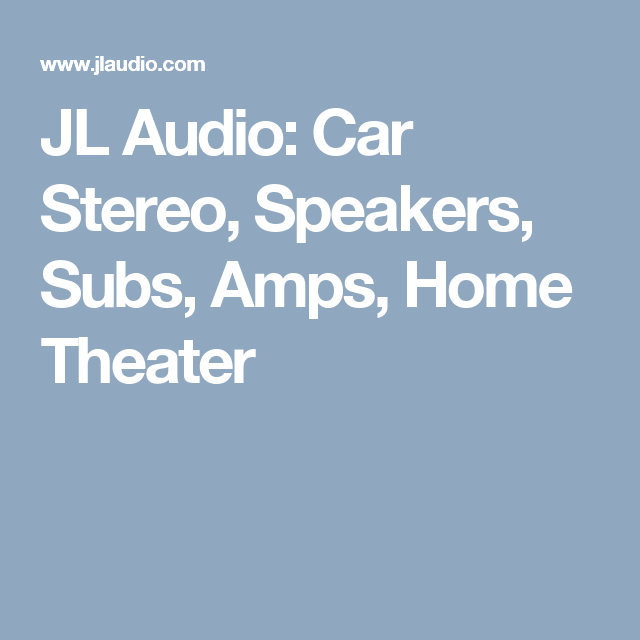 JL Audio: Car Stereo, Speakers, Subs, Amps, Home Theater | Car ...