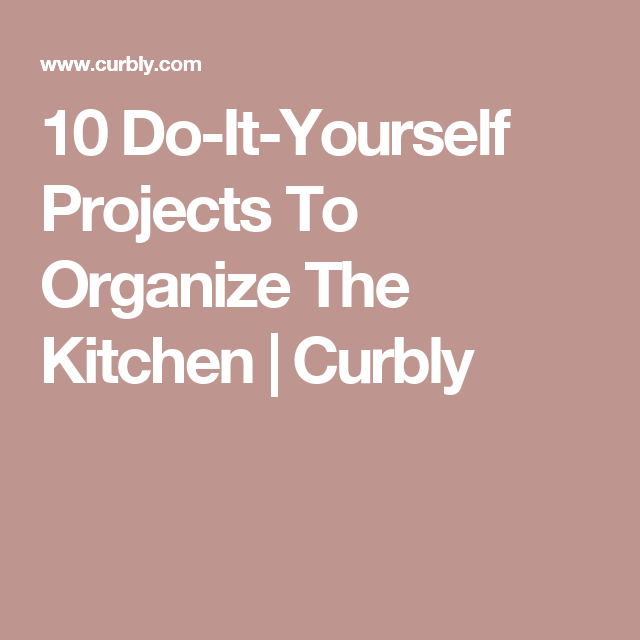 10 do it yourself projects to organize the kitchen do it yourself projects organization 10 on do it yourself kitchen organization id=67301