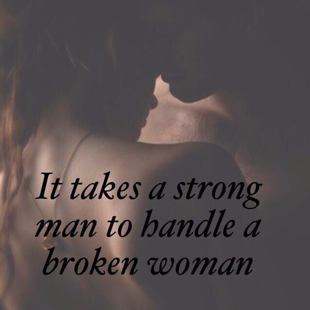 It Takes A Strong Man To Handle A Broken Woman Quotes