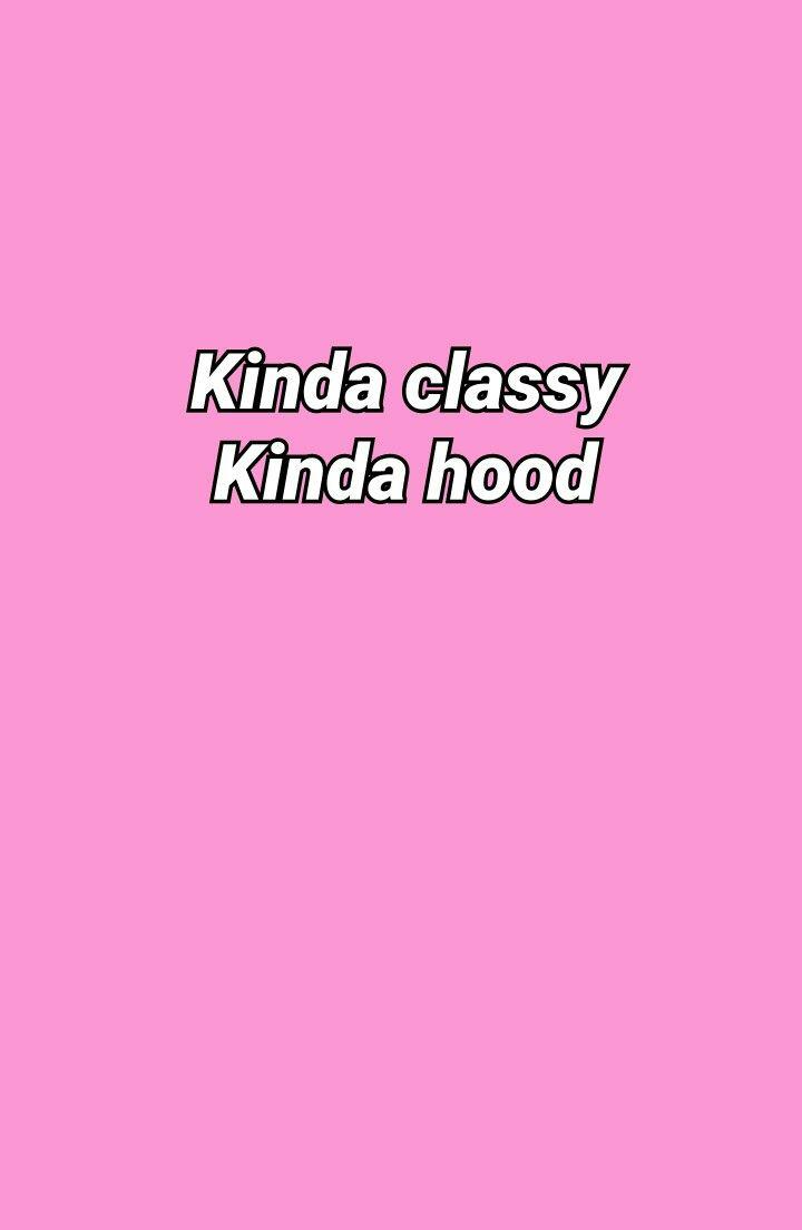 Kinda Classy Kinda Hood Wallpaper Kinda Classy Kinda Hood Hood Wallpapers Kinda Hood