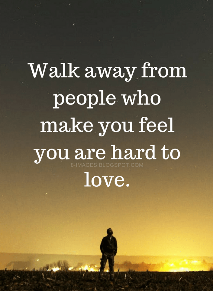 Quotes Walk away from people who make you feel you are