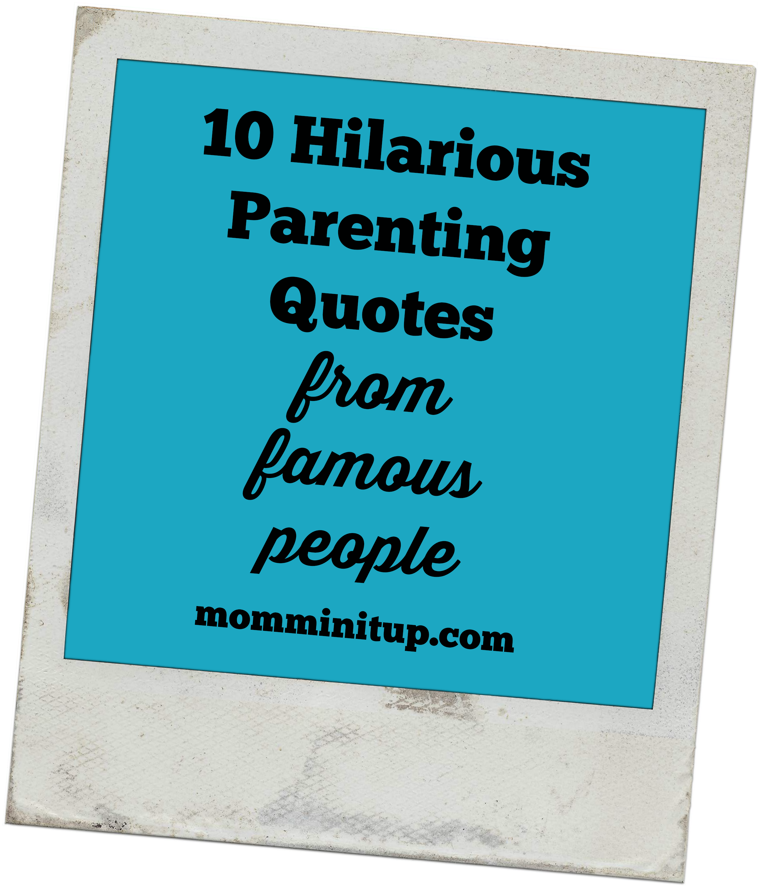 10 Hilarious Parenting Quotes From Famous People Parenting Quotes Parenting Advice Funny Parents Quotes Funny