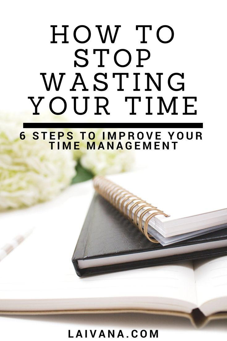 How to Stop Wasting Your Time and Improve Your Time Management is part of Time management - We all have the same 24 hours in a day  How to stop wasting your time and start managing your time better  Here are 6 steps to improve your time management