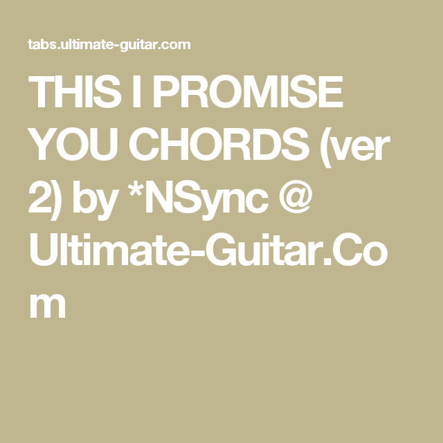 This I Promise You Chords Ver 2 By Nsync Ultimate Guitar