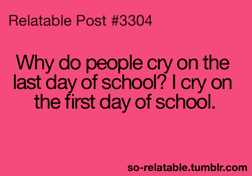 I cried on the last day of my elementary school, because  i was leaving my favorite teacher... on the last day of 6th grade, i was like CYA SUCKERS! i hated 6th grade -.-