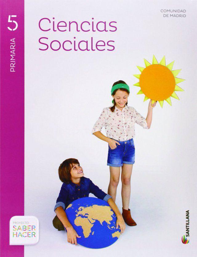 Libros De Texto De Ciencias Sociales Para Primaria Editorial Santillana Proyecto Saber Hacer Ciencias Sociales Libro De Sociales Socialismo