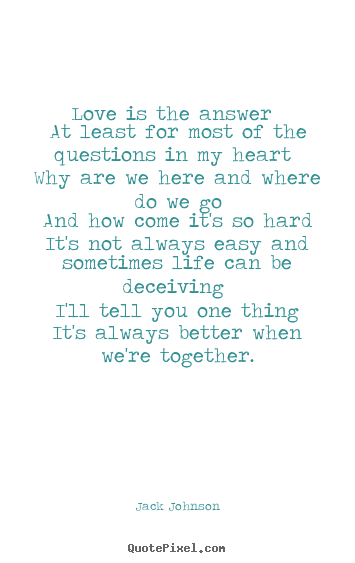 Love Is The Answer Quote Jack Johnson Picture Quote  Love Is The Answer At Least For Most Of