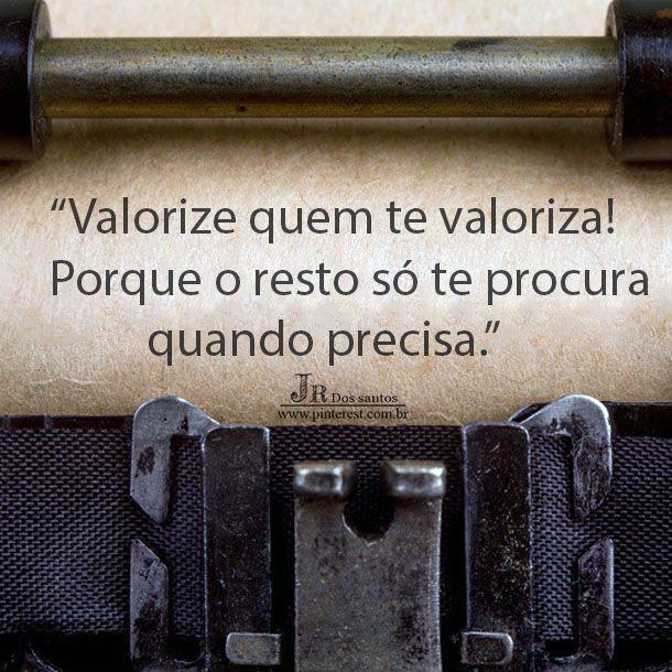 Valorize Quem Te Valoriza! Porque O Resto Só Te Procura