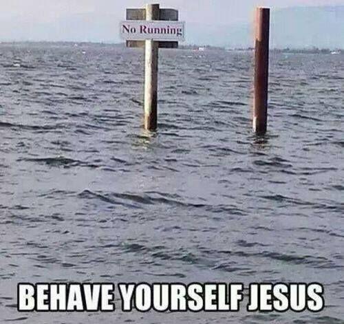Behave yourself Jesus