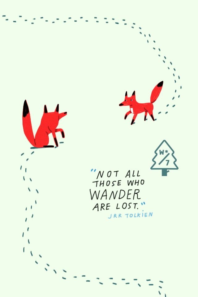 """""""Not all those who wander are lost."""" - JRR Tolkien"""
