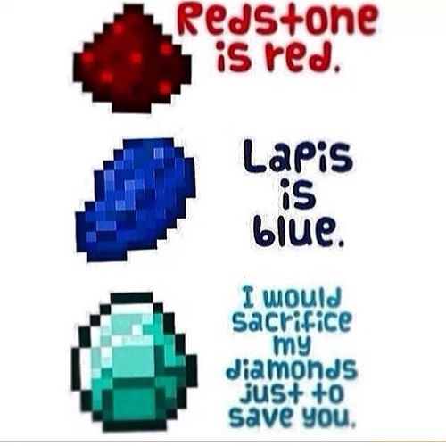 Redstone Is Red Lapis Is Blue I Would Sacrifice My Diamonds Just To Save You Minecraft Love Minecraft Quotes Save Yourself Minecraft Creations