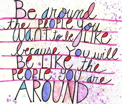 the people you are around