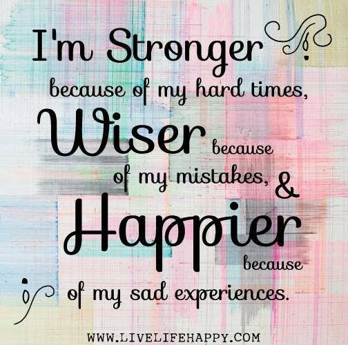 Stronger Wiser Happier Quotes Life Quotes Positive Quotes