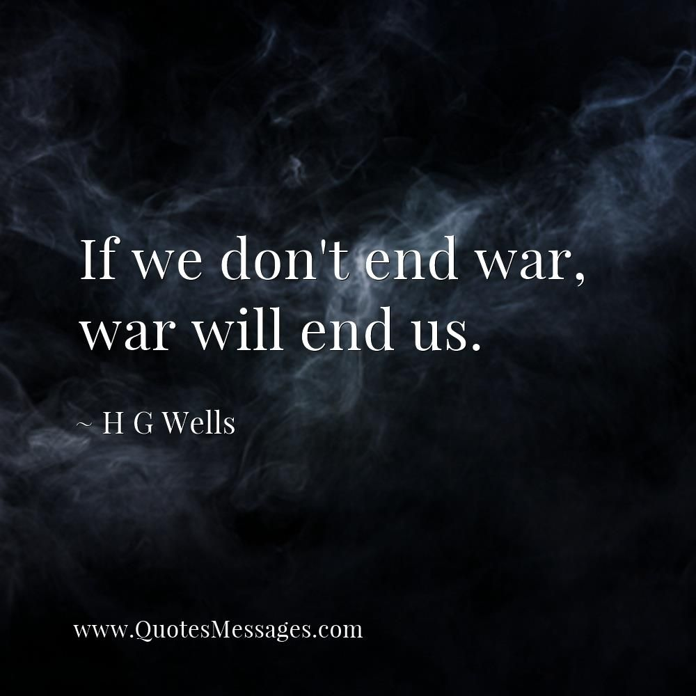 If We Don T End War War Will End Us H G Wells Quote