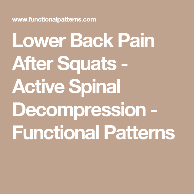 Lower Back Pain After Squats - Active Spinal Decompression - Functional Patterns